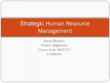 Imran Ghaznavi Course Code: MGT557 COMSATS Strategic Human Resource Management.