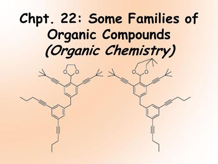 Chpt. 22: Some Families of Organic Compounds