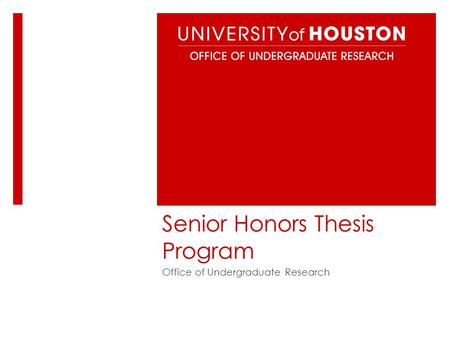 Senior Honors Thesis Program Office of Undergraduate Research.