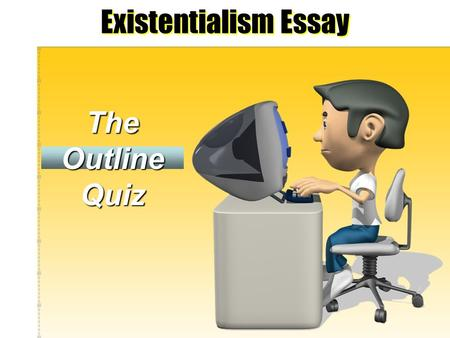 existentialism essay outline Existentialism research paper assignment a general purpose and writing options as stated in the syllabus tentative thesis and outline.