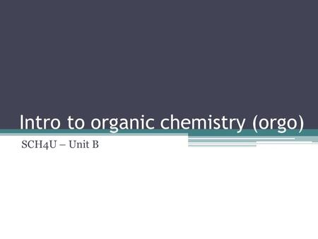 Intro to organic chemistry (orgo) SCH4U – Unit B.