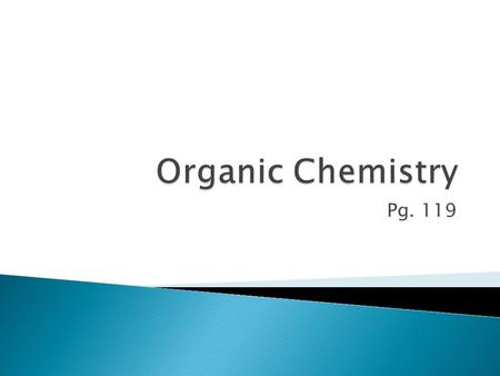 Pg. 119.  Organic compound- all carbon containing compounds (except for carbon oxides, carbides, and carbonates)  The study of carbon compounds produced.