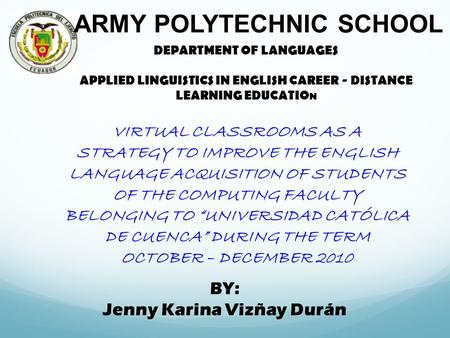 ARMY POLYTECHNIC SCHOOL DEPARTMENT OF LANGUAGES APPLIED LINGUISTICS IN ENGLISH CAREER - DISTANCE LEARNING EDUCATIO N VIRTUAL CLASSROOMS AS A STRATEGY.
