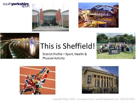 This is Sheffield! District Profile – Sport, Health & Physical Activity Copyright SYSport 2014 -  - - 0114 223.