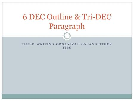 TIMED WRITING ORGANIZATION AND OTHER TIPS 6 DEC Outline & Tri-DEC Paragraph.