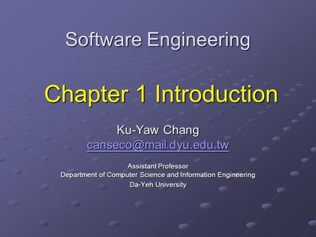 Software Engineering Chapter 1 Introduction Ku-Yaw Chang Assistant Professor Department of Computer Science and Information Engineering.