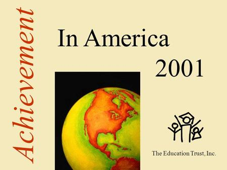 2001 by The Education Trust, Inc. Achievement In America 2001 The Education Trust, Inc.
