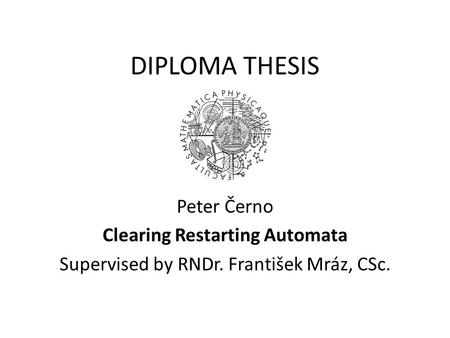 DIPLOMA THESIS Peter Černo Clearing Restarting Automata Supervised by RNDr. František Mráz, CSc.