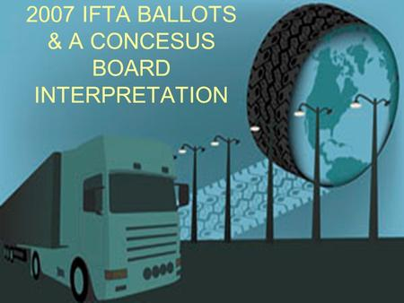 2007 IFTA BALLOTS & A CONCESUS BOARD INTERPRETATION.