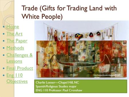 Trade (Gifts for Trading Land with White People) Home The Art The Paper Methods Challenges & Lessons Challenges & Lessons Final Product Eng 110 Objectives.