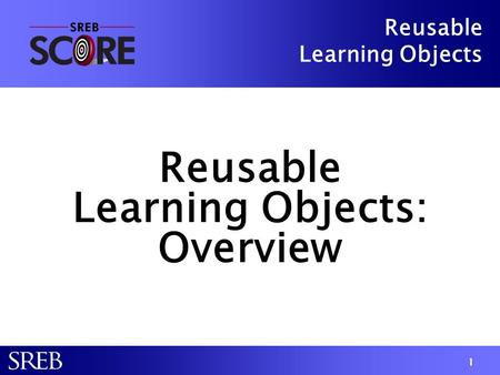 1 Reusable Learning Objects Reusable Learning Objects: Overview Reusable Learning Objects: Overview.