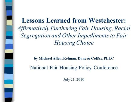 Lessons Learned from Westchester: Affirmatively Furthering Fair Housing, Racial Segregation and Other Impediments to Fair Housing Choice by Michael Allen,