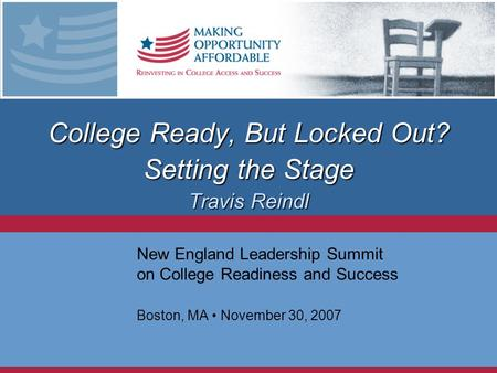 College Ready, But Locked Out? Setting the Stage Travis Reindl New England Leadership Summit on College Readiness and Success Boston, MA November 30, 2007.