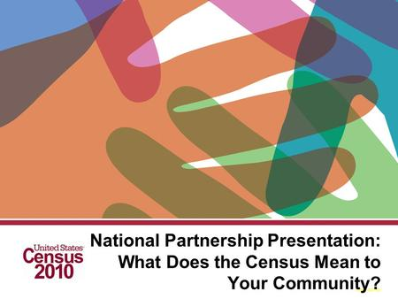 Form D-3277 (E) National Partnership Presentation: What Does the Census Mean to Your Community?