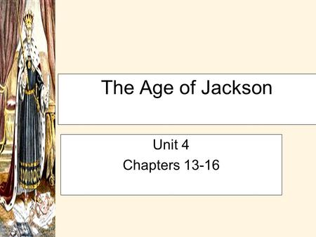 The Age of Jackson Unit 4 Chapters 13-16 New Democracy Pages 256-264 Rise of the Common Man –Causes / Consequences Election of 1824 –Clay-Adams Bargain?
