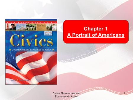 Civics: Government and Economics in Action 1 Chapter 1 A Portrait of Americans.