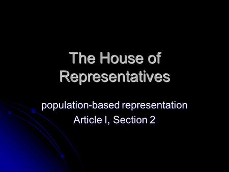 The House of Representatives population-based representation Article I, Section 2.