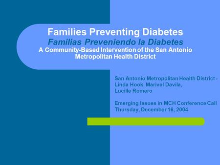 Families Preventing Diabetes Familias Preveniendo la Diabetes A Community-Based Intervention of the San Antonio Metropolitan Health District San Antonio.