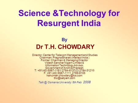 Science &Technology for Resurgent India By Dr T.H. CHOWDARY Director: Center for Telecom Management and Studies Chairman: Pragna Bharati (intellect India.