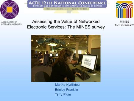 Martha Kyrillidou Brinley Franklin Terry Plum MINES for Libraries TM ASSOCIATION OF RESEARCH LIBRARIES Assessing the Value of Networked Electronic Services: