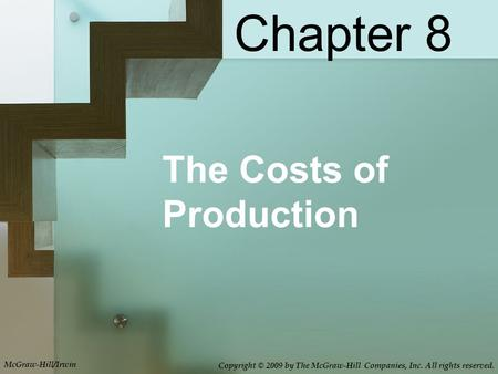 The Costs of Production Chapter 8 McGraw-Hill/Irwin Copyright © 2009 by The McGraw-Hill Companies, Inc. All rights reserved.