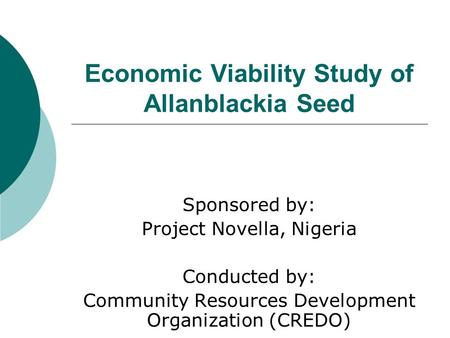 Economic Viability Study of Allanblackia Seed Sponsored by: Project Novella, Nigeria Conducted by: Community Resources Development Organization (CREDO)