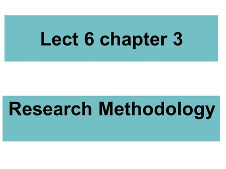 Lect 6 chapter 3 Research Methodology.