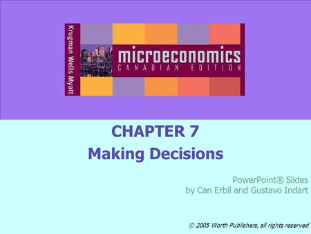 © 2005 Worth Publishers Slide 7-1 CHAPTER 7 Making Decisions PowerPoint® Slides by Can Erbil and Gustavo Indart © 2005 Worth Publishers, all rights reserved.