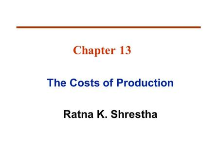 The Costs of Production Ratna K. Shrestha