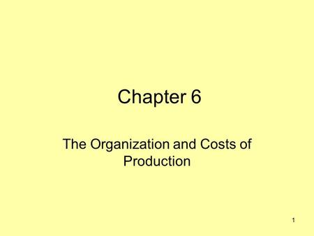 Chapter 6 The Organization and Costs of Production 1.