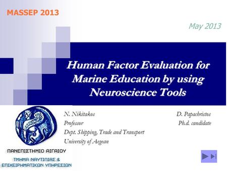 Human Factor Evaluation for Marine Education by using Neuroscience Tools N. Νikitakos D. Papachristos Professor Ph.d. candidate Dept. Shipping, Trade and.