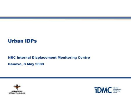 1 Urban IDPs NRC Internal Displacement Monitoring Centre Geneva, 8 May 2009.