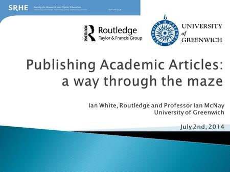 Ian White, Routledge and Professor Ian McNay University of Greenwich July 2nd, 2014.