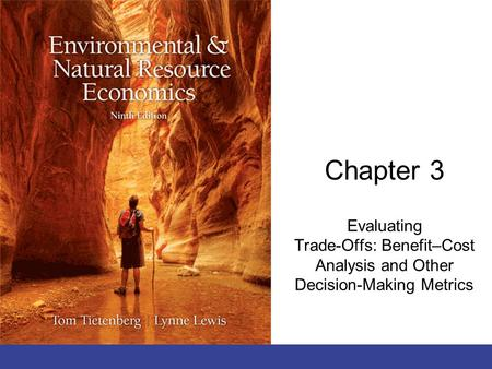 Chapter 3 Evaluating Trade-Offs: Benefit–Cost Analysis and Other Decision-Making Metrics.