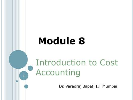 1 Introduction to Cost Accounting Dr. Varadraj Bapat, IIT Mumbai Module 8.