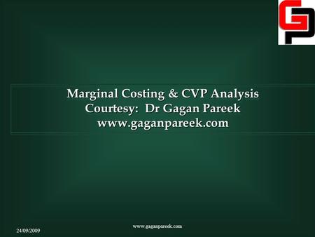 Marginal Costing & CVP Analysis Courtesy: Dr Gagan Pareek www.gaganpareek.com Marginal Costing & CVP Analysis Courtesy: Dr Gagan Pareek www.gaganpareek.com.