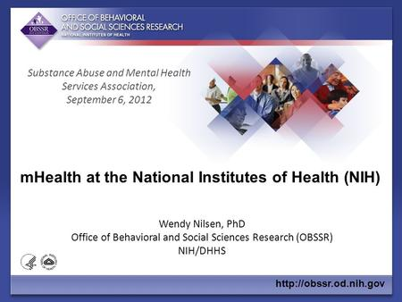 Wendy Nilsen, PhD Office of Behavioral and Social Sciences Research (OBSSR) NIH/DHHS mHealth at the National Institutes of Health.