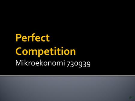 Perfect Competition Mikroekonomi 730g39 11-1.  The Four Conditions For Perfect Competition  The Short-run Condition For Profit Maximization  The Short-run.