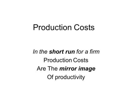 Production Costs In the short run for a firm Production Costs Are The mirror image Of productivity.