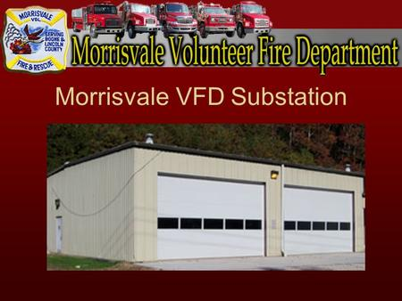 Morrisvale VFD Substation. Morrisvale VFD Facts Approximately 20 Firefighters ISO class '6' Fire Department. 1 st department in the nation to lower ISO.