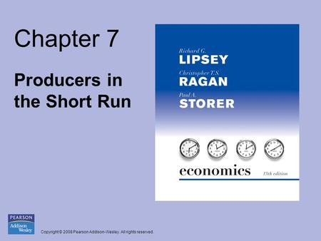 Copyright © 2008 Pearson Addison-Wesley. All rights reserved. Chapter 7 Producers in the Short Run.