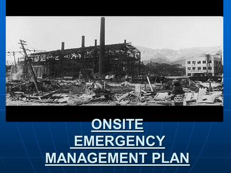 ONSITE EMERGENCY MANAGEMENT PLAN. DISASTER Disaster in industry may be defined as one or more emergencies which can affect several or all plants / departments,