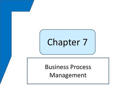 Chapter 7 Business Process Management. Q1:Why is business process management important to organizations? Q2:How does business process management vary.