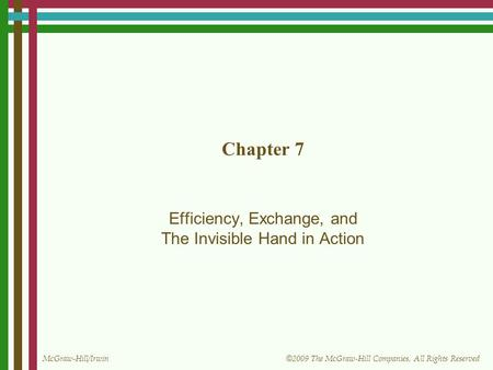 McGraw-Hill/Irwin © 2009 The McGraw-Hill Companies, All Rights Reserved Chapter 7 Efficiency, Exchange, and The Invisible Hand in Action.