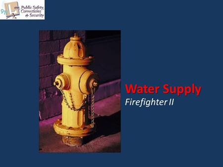 Water Supply Firefighter II. Copyright © Texas Education Agency 2012. All rights reserved. Images and other multimedia content used with permission. Copyright.