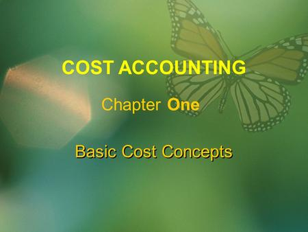 Basic Cost Concepts COST ACCOUNTING Chapter One. LEARNING OBJECTIVES  To understand the meaning of different costing terms  To understand different.