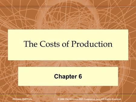 McGraw-Hill/Irwin © 2006 The McGraw-Hill Companies, Inc., All Rights Reserved. The Costs of Production Chapter 6.