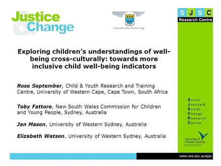 Slide 1 Exploring children's understandings of well- being cross-culturally: towards more inclusive child well-being indicators Rose September, Child &