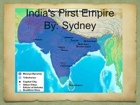 India's First Empire By: Sydney