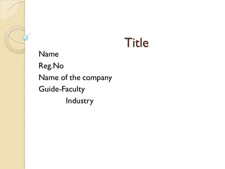 Title Title Name Reg.No Name of the company Guide-Faculty Industry.